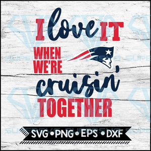 New England Patriots I Love It When We're Cruisin Together Svg, Cricut File, Svg, NFL Svg, New England Patriots Svg, Quote Svg