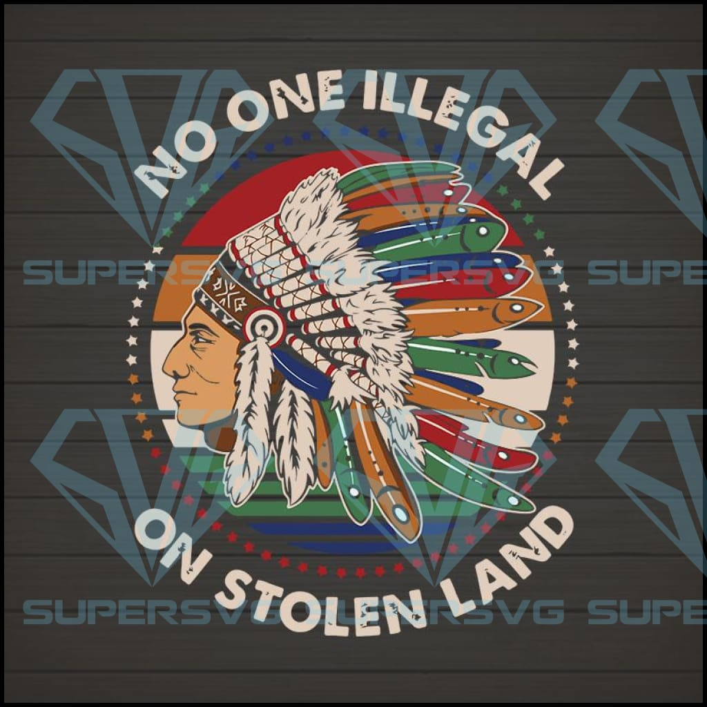 No One Is Illegal On Stolen Land SVG PNG DXF EPS Download Files