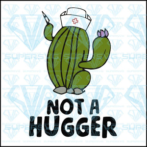 Not A Hugger, nurse, svg, png, dxf, eps file