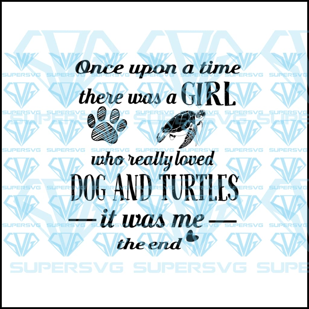 Once upon a time there was a girl who really loved dog and turtles it was me the end,  svg, png, dxf, eps file