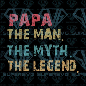 Papa The Man Myth Legend Svg Files For Silhouette Cricut Dxf Eps Png Instant Download