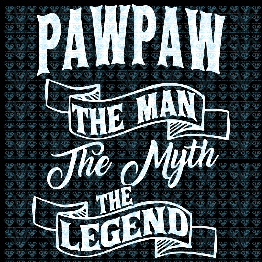 Paw Paw The Man Myth Legend Svg Files For Silhouette Cricut Dxf Eps Png Instant Download