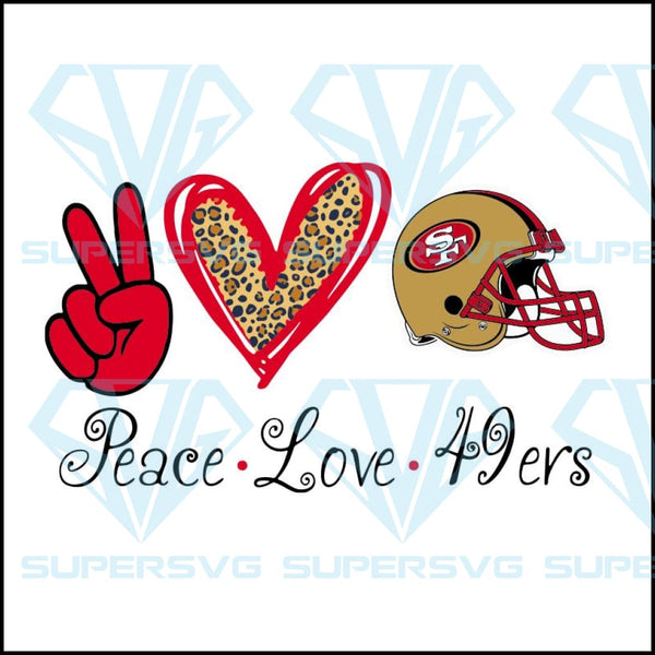 Peace Love 49ers Svg Svg Files For Silhouette Files For Cricut Svg Supersvg
