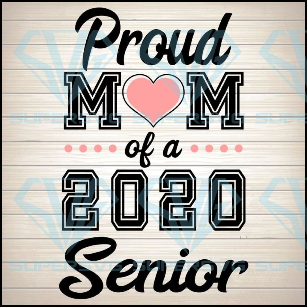 Proud Mom Of A 2020 Senior svg, graduate, senior mom, quarantine mom, senior skip day, seniors svg, graduation svg, graduate svg, class of 2020, seniors logo, class of 2020 logo, seniors logo svg