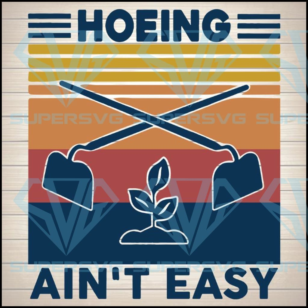 Retro Vintage Hoeing Ain't Easy svg, Garden Lover, Sublimated