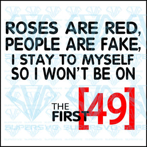 Roses Are Red, People Are Fake, I Stay To Myself, So I Won't Be On The First 49, svg, png, dxf, eps file