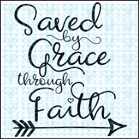 Saved By Grace Through Faith Svg Files For Silhouette Cricut Dxf Eps Png Instant Download