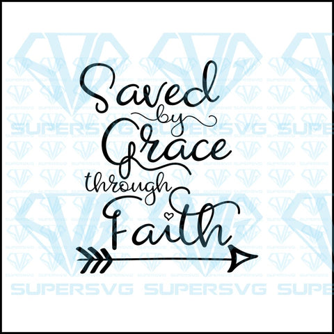 Saved By Grace Thyough Faith, svg, png, dxf, eps file