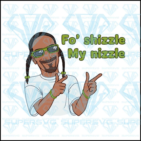 Snoop Dogg Fo' shizzle my nizzle, snoop dog tie hair on both sides, svg, png, dxf, eps file