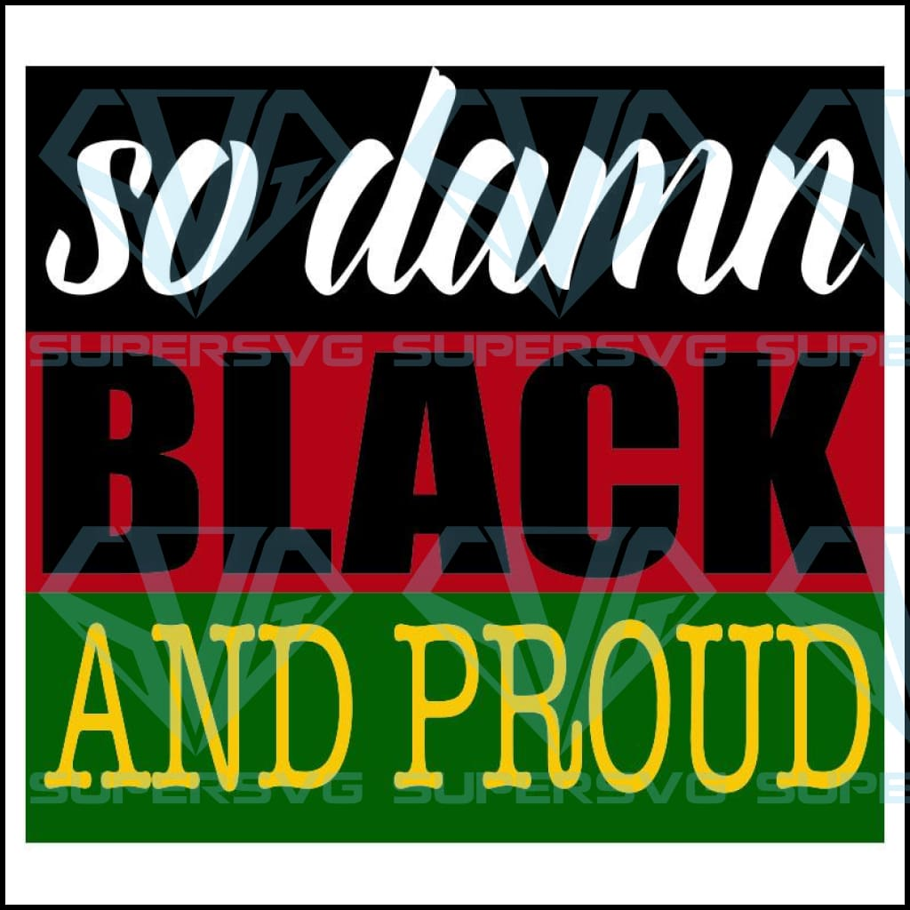 So damn Black and Proud, Black Lives Matter, Black History Month, Black Women, Melanin Svg, Afro Queen, Black Girl Magic, African American Women Sublimation,