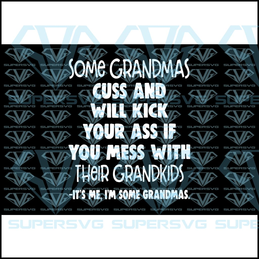 Some Grandmas Cuss And Will Kick Your Ass If You Mess With Their Grandkids-It's Me, I'm Some Grandmas, svg, png, dxf, eps file