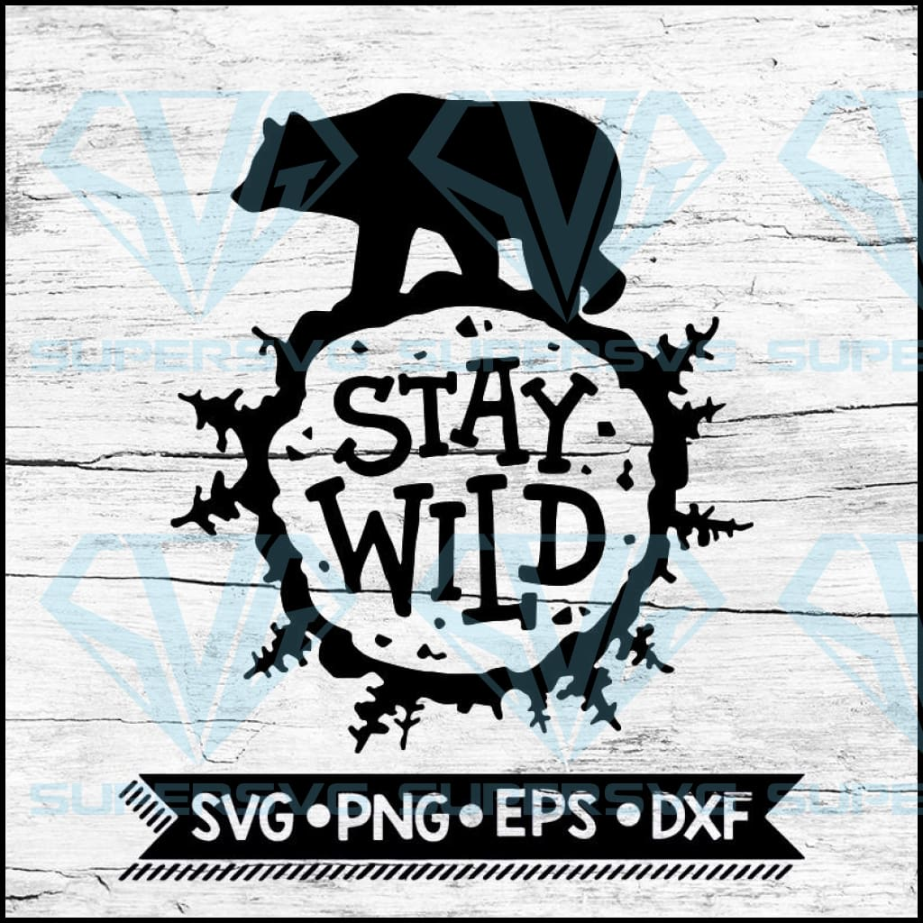 Stay Wild Svg, Baby Bear Svg, Cricut File, Svg, Camping Svg, Bear Svg, Hiking Svg