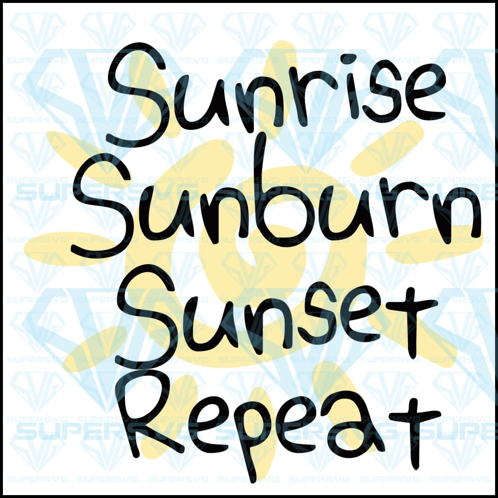 Sunrise Sunburn Sunset Repeat , svg, png, dxf, eps file