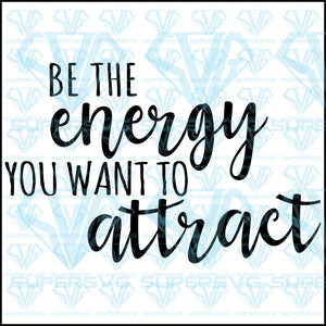 Be The Energy You Want To Attract, svg, png, dxf, eps file