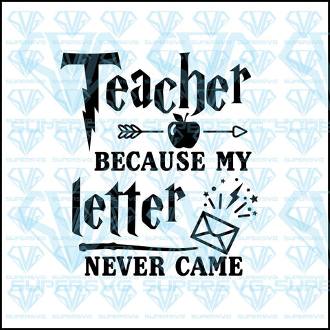 Teacher Because My Letter Never Came,  svg, png, dxf, eps file
