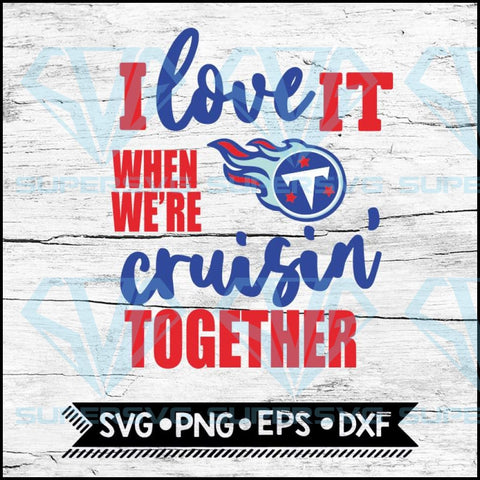 Tennessee Titans I Love It When We're Cruisin Together Svg, Cricut File, Svg, NFL Svg, Tennessee Titans Svg, Quote Svg
