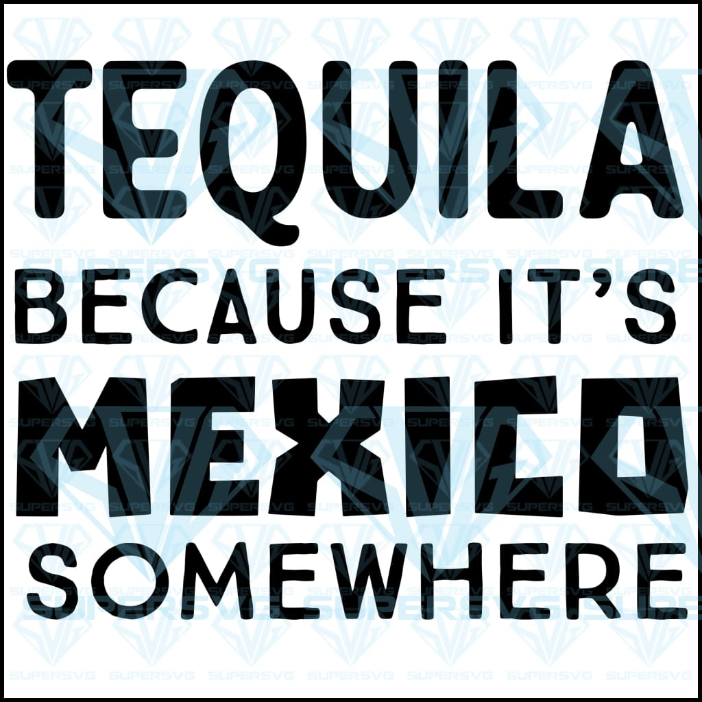 Tequila Because Mexico Somewhere, svg, png, dxf, eps file