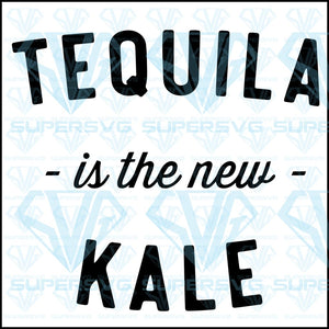 Tequila is new kale, svg, png, dxf, eps file