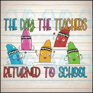 The Day The Teachers Returned To School Svg, Back To School Teacher Digital Download