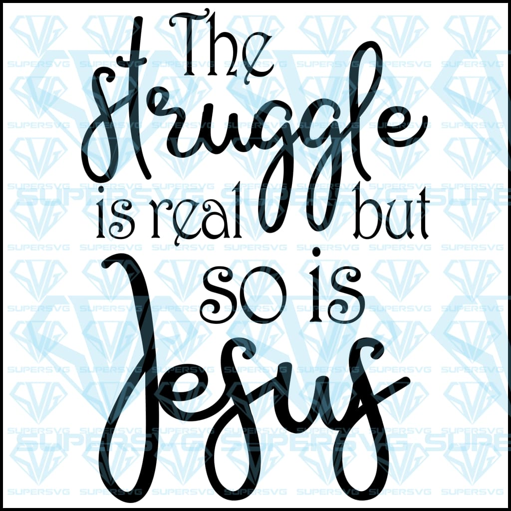 The Struggle Is Real But So Is Jesus, svg, png, dxf, eps file