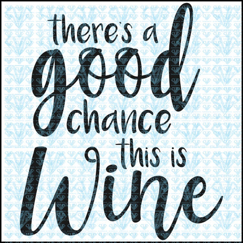 Theres A Good Chance This Is Wine Svg Files For Silhouette Cricut Dxf Eps Png Instant Download