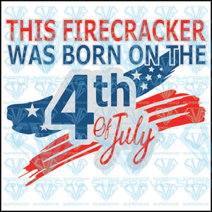 This Firecracker Was Born On The 4th Of July, svg, png, dxf, eps file