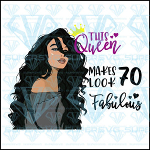 This queen make look 70 fabulous, black girl, svg, png, dxf, eps file