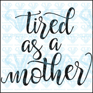 Tired As A Mother, svg, png, dxf, eps file