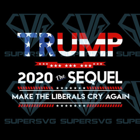 Trump 2020 the sequel make the liberals cry again svg, donald trump, election 2020, MAGA face vector, funny political, united states, make america great, gift svg