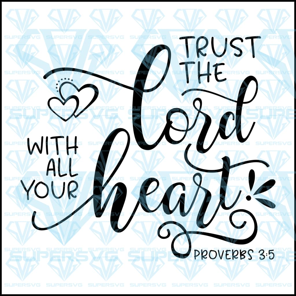 Trust The Lord With All Your Heart, svg, png, dxf, eps file