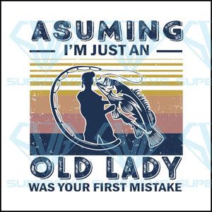 Vintage Fishing Assuming Im Just An Old Lady Was Your First Mistake Svg
