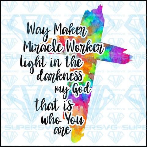 Way Maker Miracle Worker Light In The Darkness My God That Is Who You Are PNG Instant Download