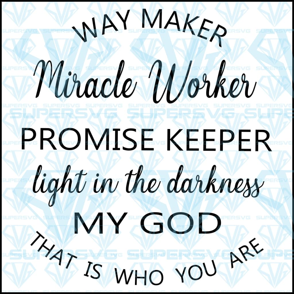 Way Maker Miracle Worker Promise Keeper Light In The Darkness My God T Supersvg