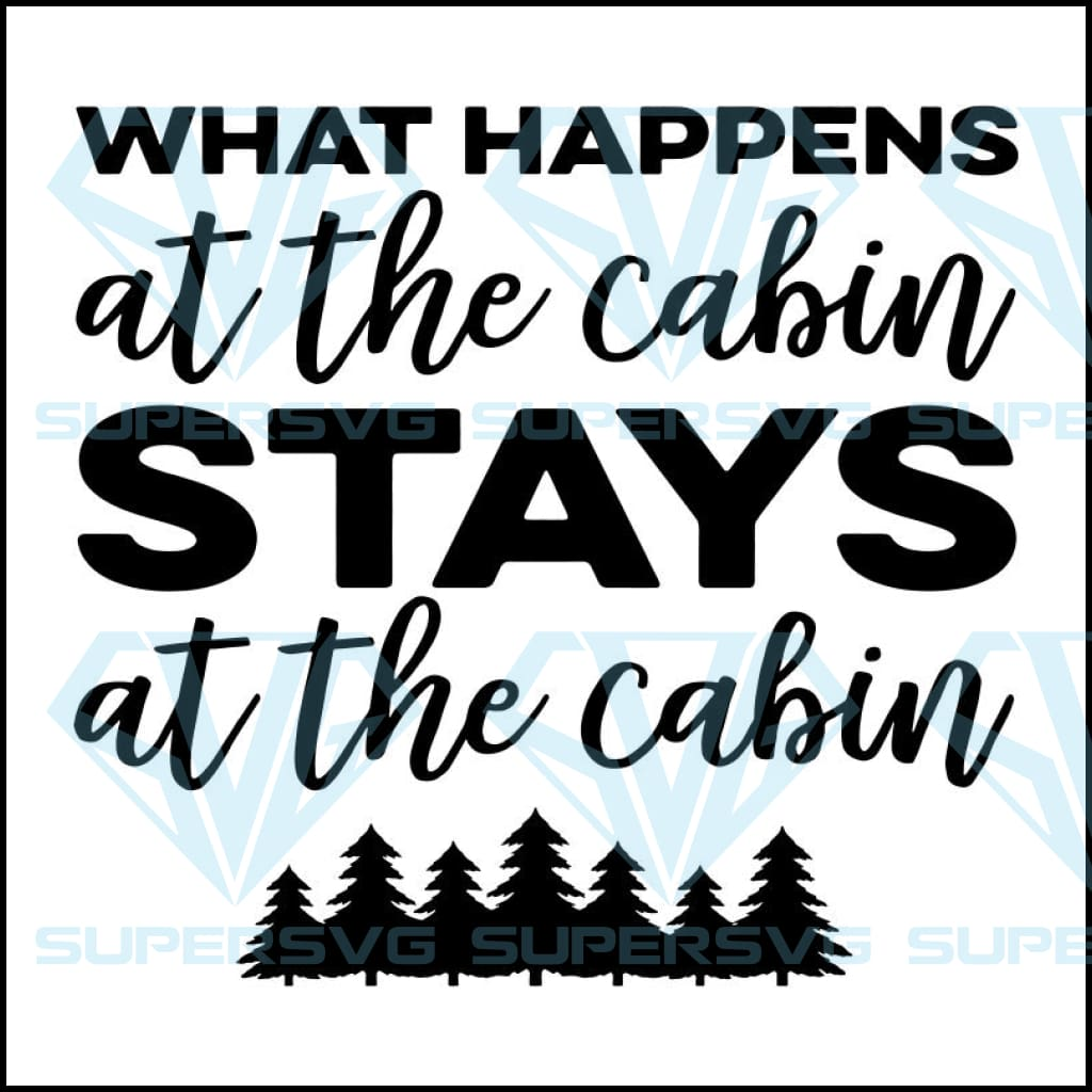 What happens at the cabin stays at the cabin svg, cabin svg, camping svg, cabin quote svg, cabin sayings svg, cabin adventure svg, cabin camping svg, camping svg, summer cabin camp