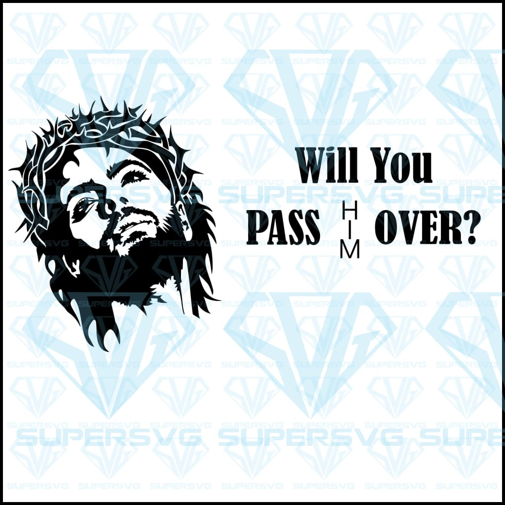 Will You Pass HIM Over, svg, dxf, png, pdf, eps file