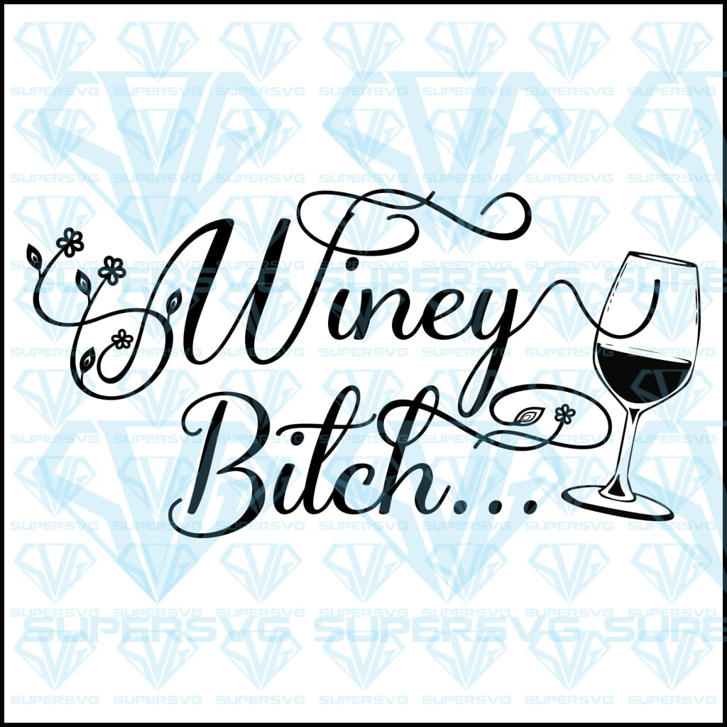 Winey Bitch Svg Files For Silhouette Cricut Dxf Eps Png Instant Download