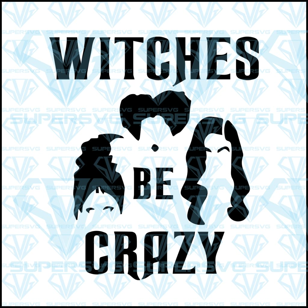 Witches Be Crazy Svg Files For Silhouette Cricut Dxf Eps Png Instant Download