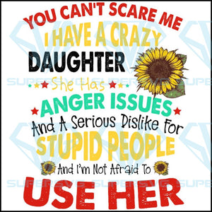 You can't scare me svg, I have a crazy daughter sunflower svg, she has anger issues and a serious dislike for stupid people and I'm not afraid to use her svg, mother's day svg, grandmas svg, mom svg