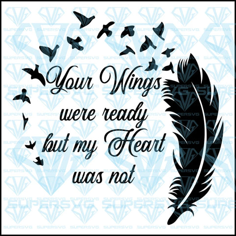 Your Wings Were Ready But My Heart Was Not, svg, png, dxf, eps file