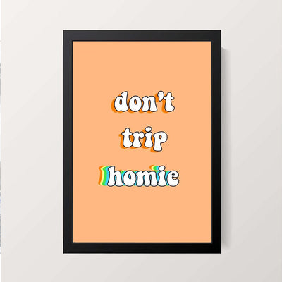 """Don't Trip Homie"" Wall Decor"