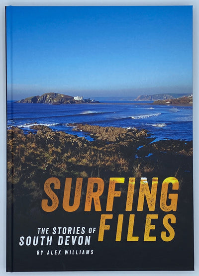 Surfing Files - The Stories of South Devon - By Alex Williams