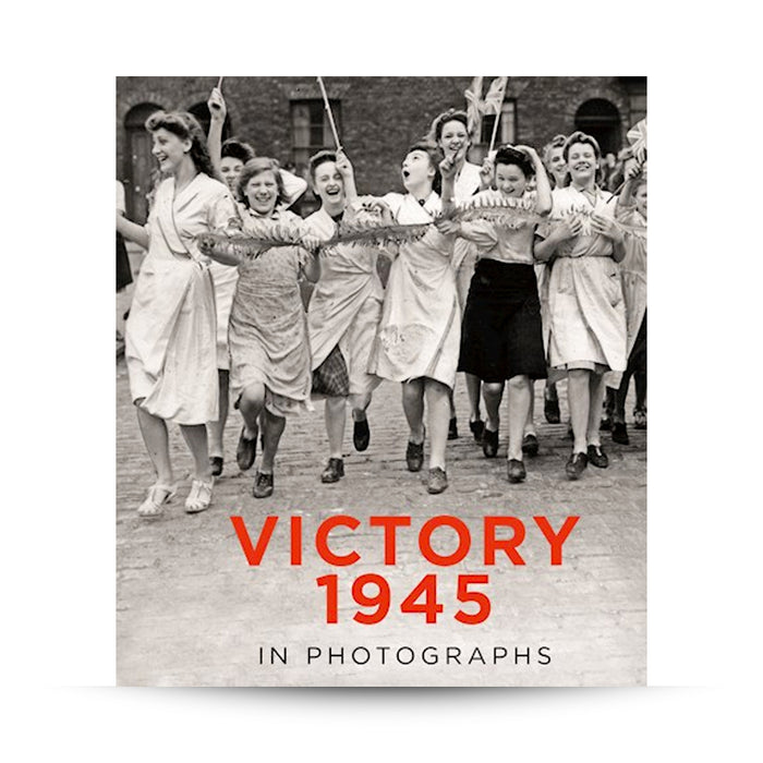 Victory 1945 in Photographs