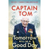 Tomorrow Will Be A Good Day: My Autobiography by Captain Tom