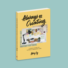 Load image into Gallery viewer, Always Be Creating: A Field Guide to Living a Creative Life
