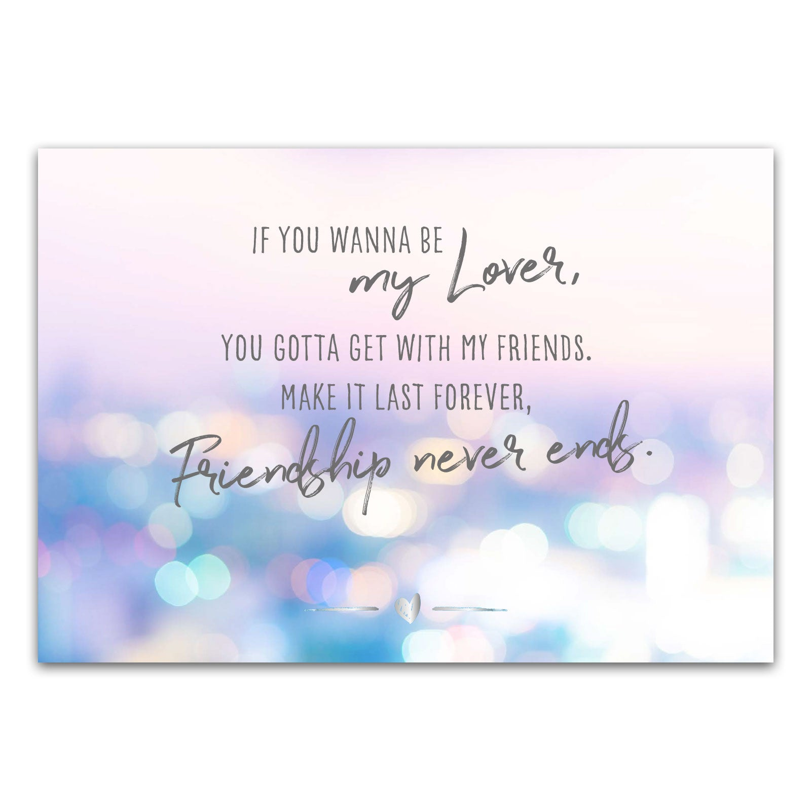 "Postkarte ""If you wanna be my lover, you gotta get with my friends. Make it last forever, friendship never ends."""