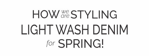How we are styling Light Wash Denim for Spring