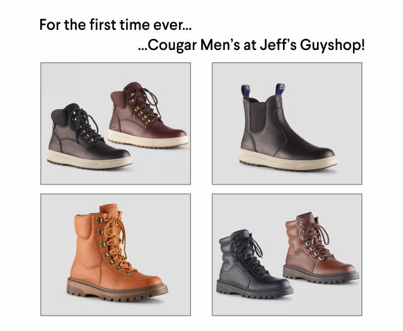 For the first time ever. Cougar boots at Jeff's Guyshop.