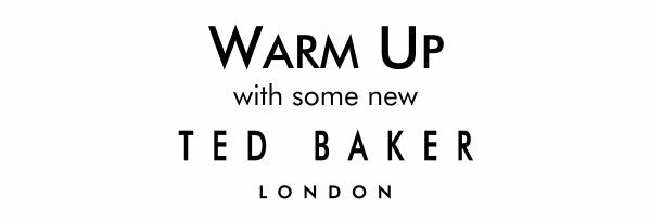 Warm Up with some new Ted Baker