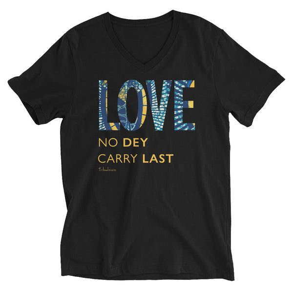 Love No Dey Carry Last V-Neck T-Shirt