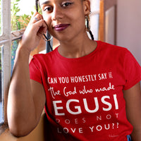Can You Honestly Say that The God who Made Egusi T-Shirt